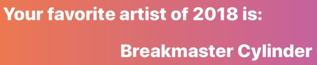 Text stating Your favorite artist of 2018 is: Breakmaster Cylinder